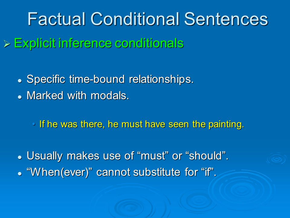Factual Conditional Sentences  Explicit inference conditionals Specific time-bound relationships.