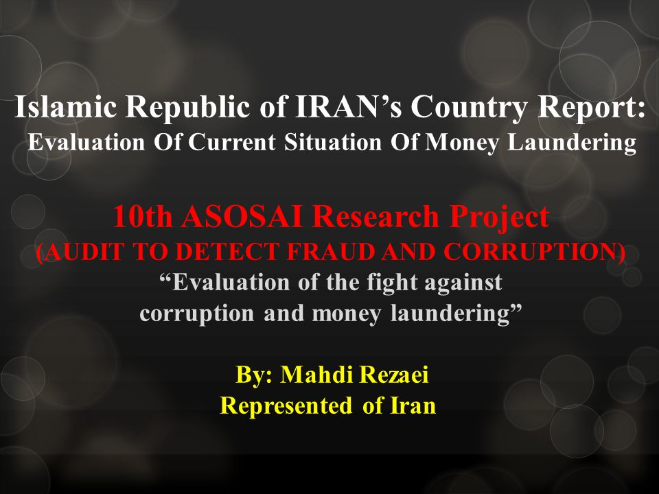 Islamic Republic of IRAN's Country Report: Evaluation Of Current Situation Of Money Laundering 10th ASOSAI Research Project (AUDIT TO DETECT FRAUD AND