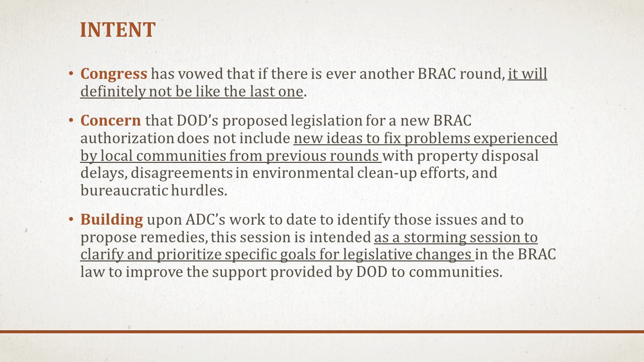 INTENT Congress has vowed that if there is ever another BRAC round, it will definitely not be like the last one. Concern that DOD's proposed legislati