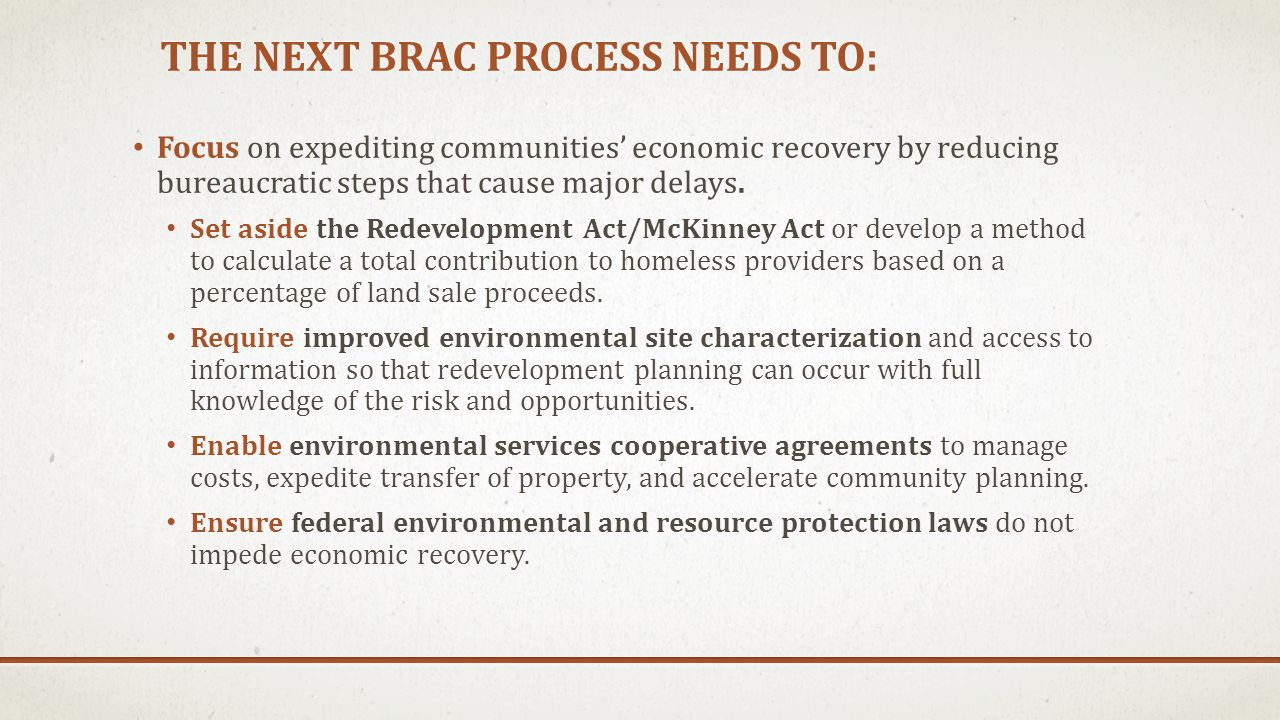 THE NEXT BRAC PROCESS NEEDS TO: Focus on expediting communities' economic recovery by reducing bureaucratic steps that cause major delays. Set aside t