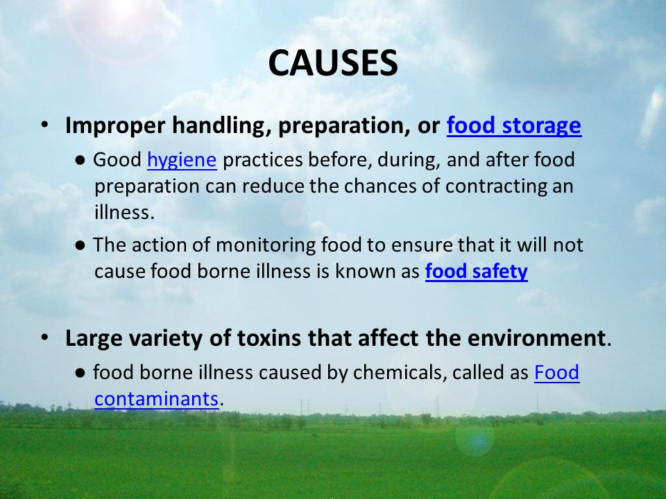 CAUSES Improper handling, preparation, or food storagefood storage ● Good hygiene practices before, during, and after food preparation can reduce the