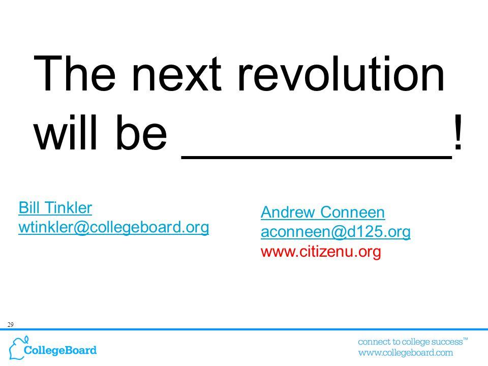 29 Bill Tinkler wtinkler@collegeboard.org The next revolution will be __________.