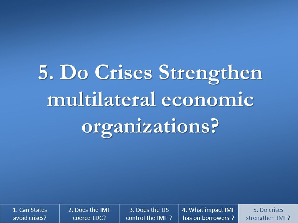 5. Do Crises Strengthen multilateral economic organizations.