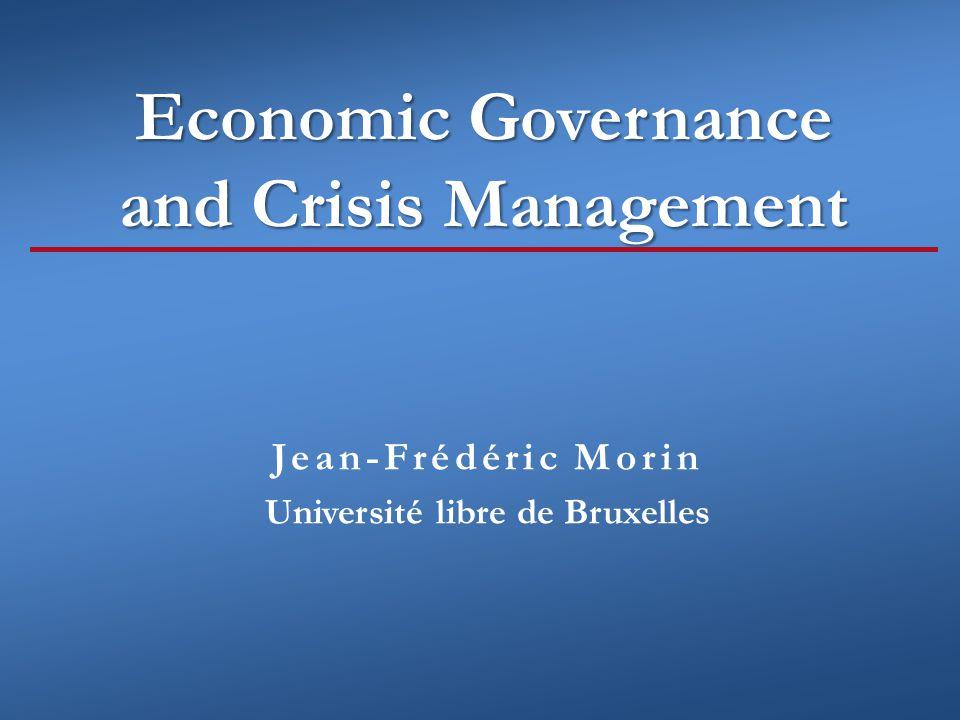 Economic Governance and Crisis Management Jean-Frédéric Morin Université libre de Bruxelles
