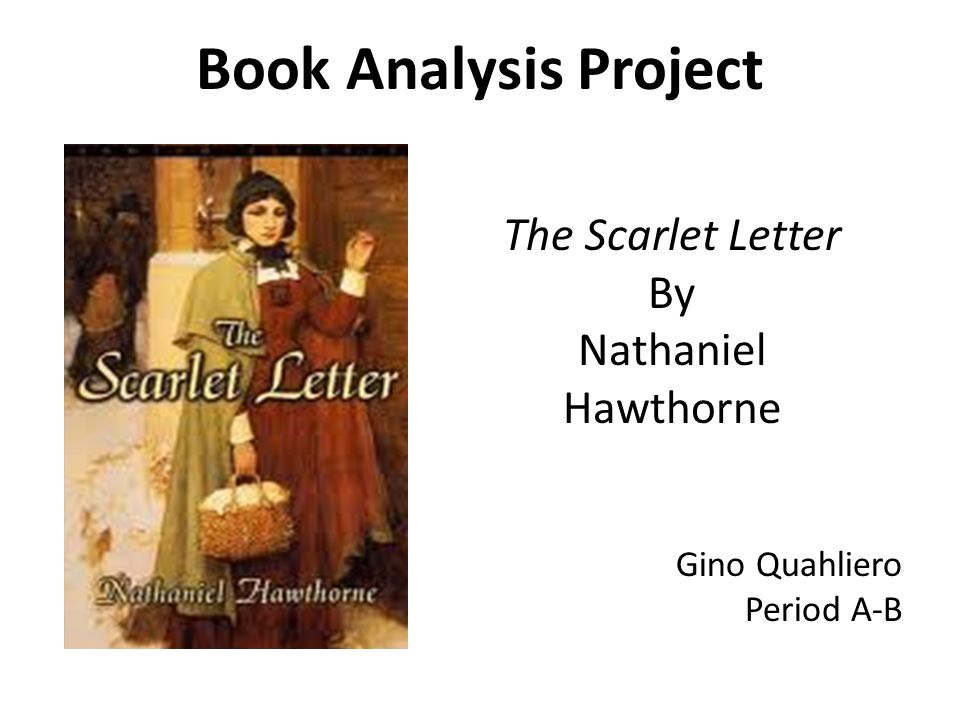 Gino Quahliero Period A-B Book Analysis Project The Scarlet Letter By Nathaniel Hawthorne