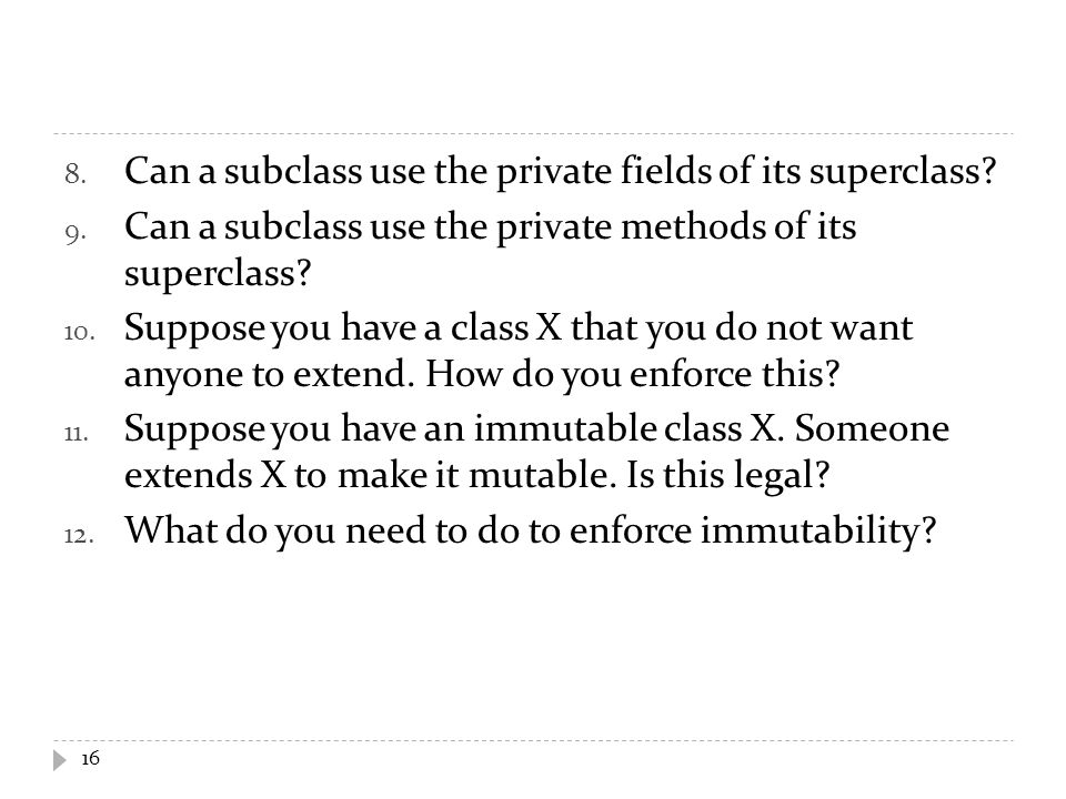 8. Can a subclass use the private fields of its superclass.