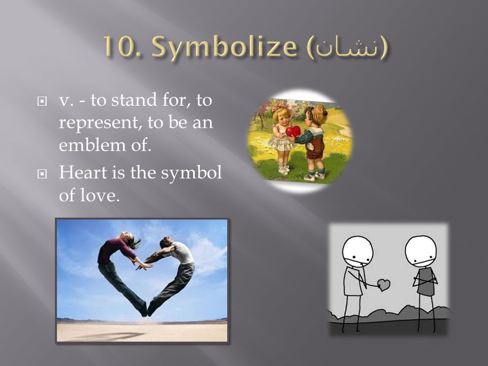  v. - to stand for, to represent, to be an emblem of.  Heart is the symbol of love.