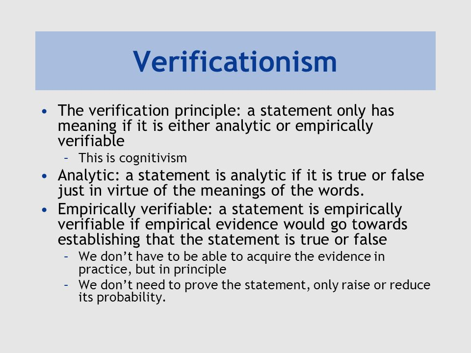 Verificationism The verification principle: a statement only has meaning if it is either analytic or empirically verifiable –This is cognitivism Analy