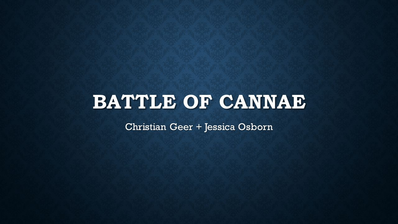 BATTLE OF CANNAE Christian Geer + Jessica Osborn