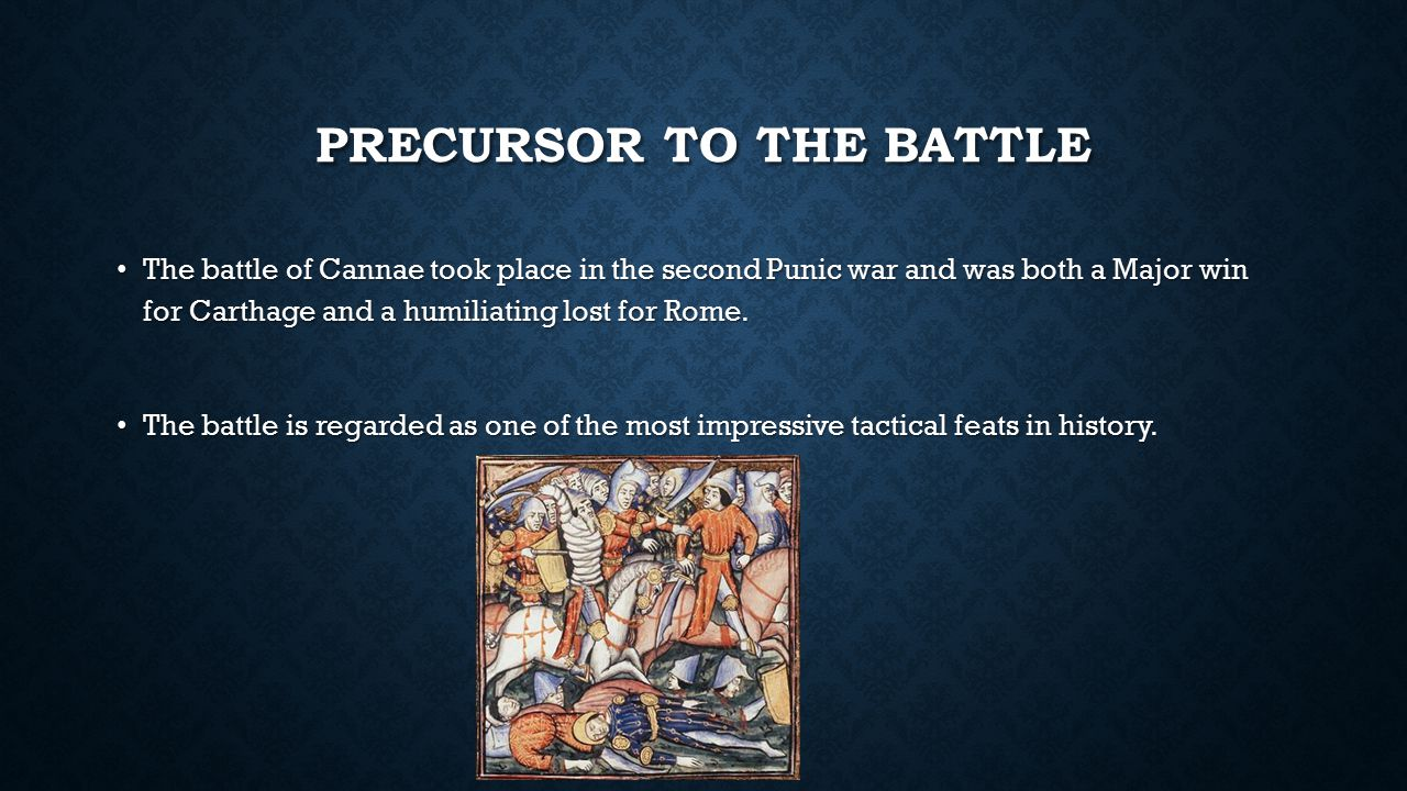 PRECURSOR TO THE BATTLE The battle of Cannae took place in the second Punic war and was both a Major win for Carthage and a humiliating lost for Rome.