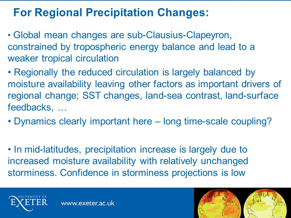 For Regional Precipitation Changes: Global mean changes are sub-Clausius-Clapeyron, constrained by tropospheric energy balance and lead to a weaker tr