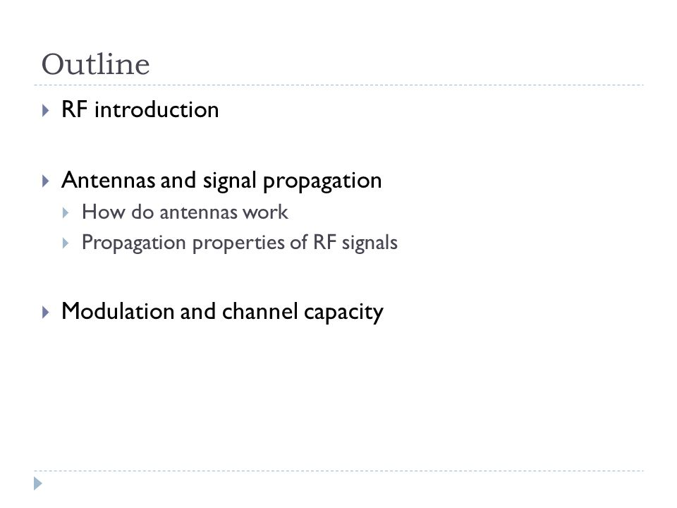 Outline  RF introduction  Antennas and signal propagation  How do antennas work  Propagation properties of RF signals  Modulation and channel capacity