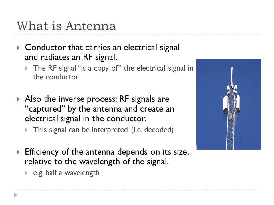"""What is Antenna  Conductor that carries an electrical signal and radiates an RF signal.  The RF signal """"is a copy of"""" the electrical signal in the c"""