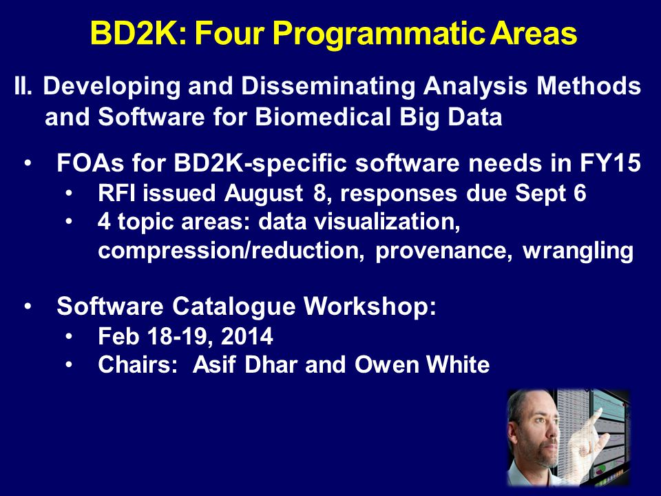 II. Developing and Disseminating Analysis Methods and Software for Biomedical Big Data FOAs for BD2K-specific software needs in FY15 RFI issued August