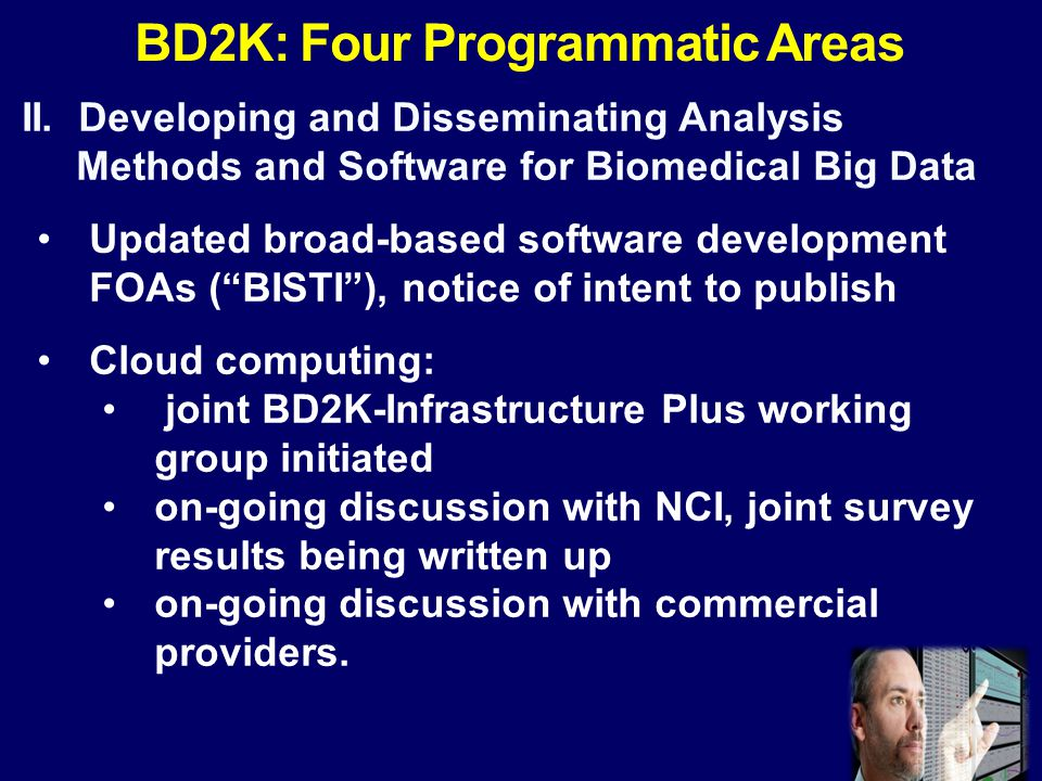"""II. Developing and Disseminating Analysis Methods and Software for Biomedical Big Data Updated broad-based software development FOAs (""""BISTI""""), notice"""