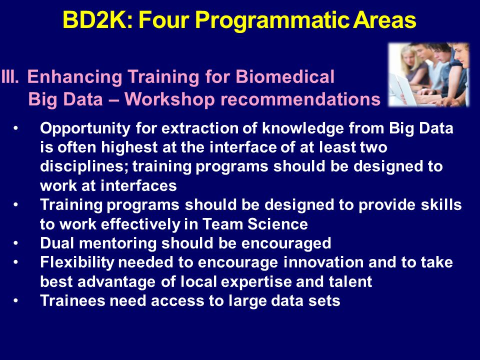 III. Enhancing Training for Biomedical Big Data – Workshop recommendations Opportunity for extraction of knowledge from Big Data is often highest at t