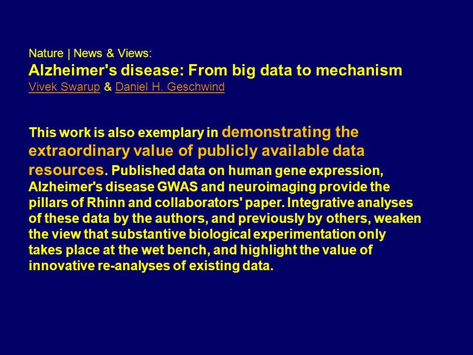 Nature | News & Views: Alzheimer's disease: From big data to mechanism Vivek SwarupVivek Swarup & Daniel H. GeschwindDaniel H. Geschwind This work is