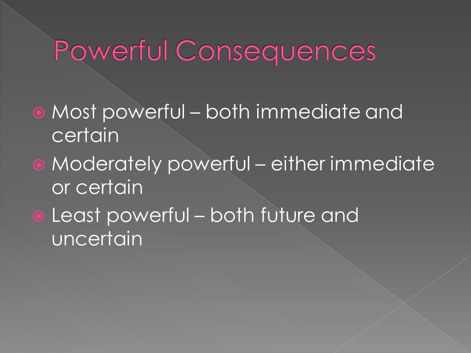  Most powerful – both immediate and certain  Moderately powerful – either immediate or certain  Least powerful – both future and uncertain