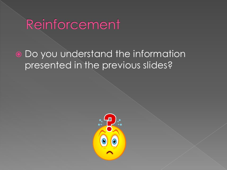  Do you understand the information presented in the previous slides