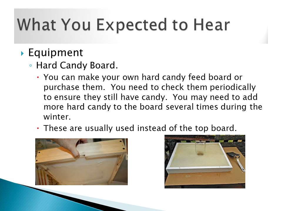  Equipment ◦ Hard Candy Board.  You can make your own hard candy feed board or purchase them.