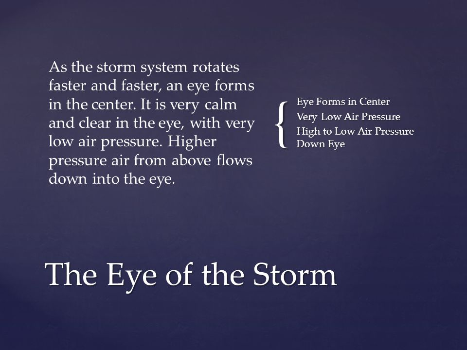 { As the storm system rotates faster and faster, an eye forms in the center.