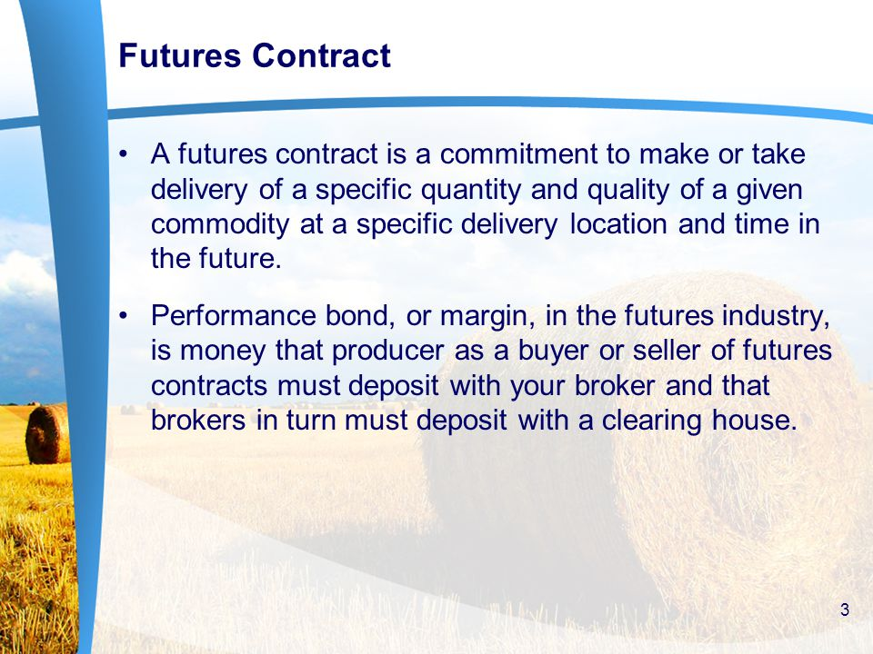 FUTURES HEDGING STRATEGIES FOR BUYING AND SELLING COMMODITIES Selling Futures for Protection Against Falling Prices Assume producer are a corn producer.