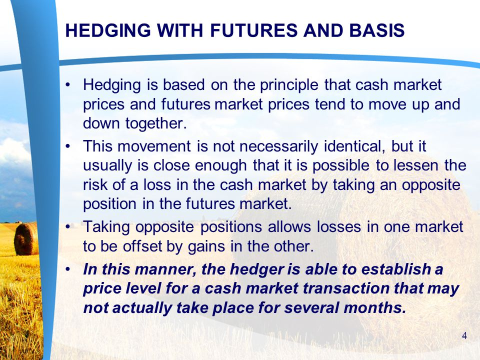 HEDGING WITH FUTURES AND BASIS The Short Hedge To give producer a better idea of how hedging works, let's suppose it is May and your producer is a soybean farmer with a crop in the field; or perhaps an elevator operator with soybeans that have been purchased but not yet sold.