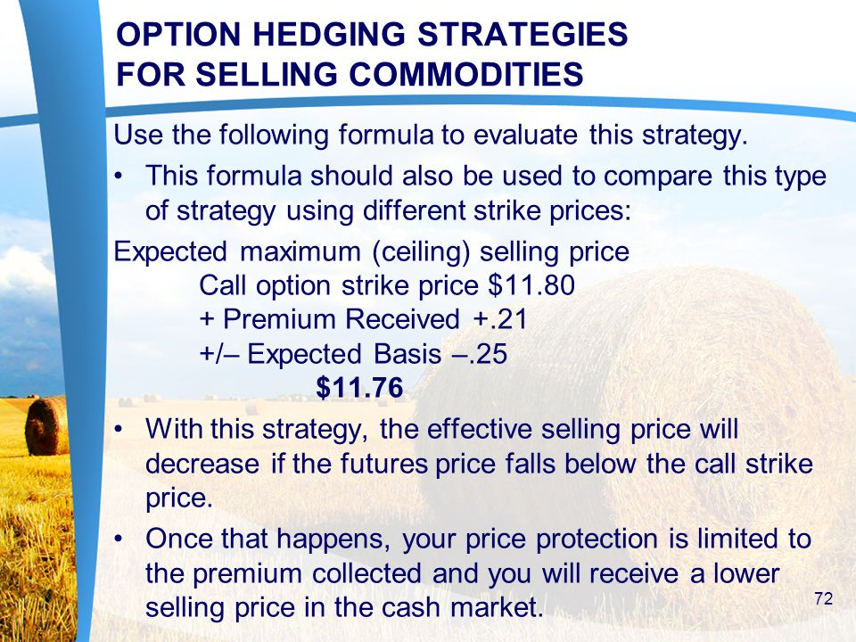 OPTION HEDGING STRATEGIES FOR SELLING COMMODITIES Use the following formula to evaluate this strategy.
