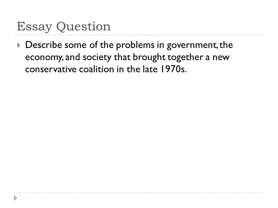 Essay Question  Describe some of the problems in government, the economy, and society that brought together a new conservative coalition in the late 1970s.