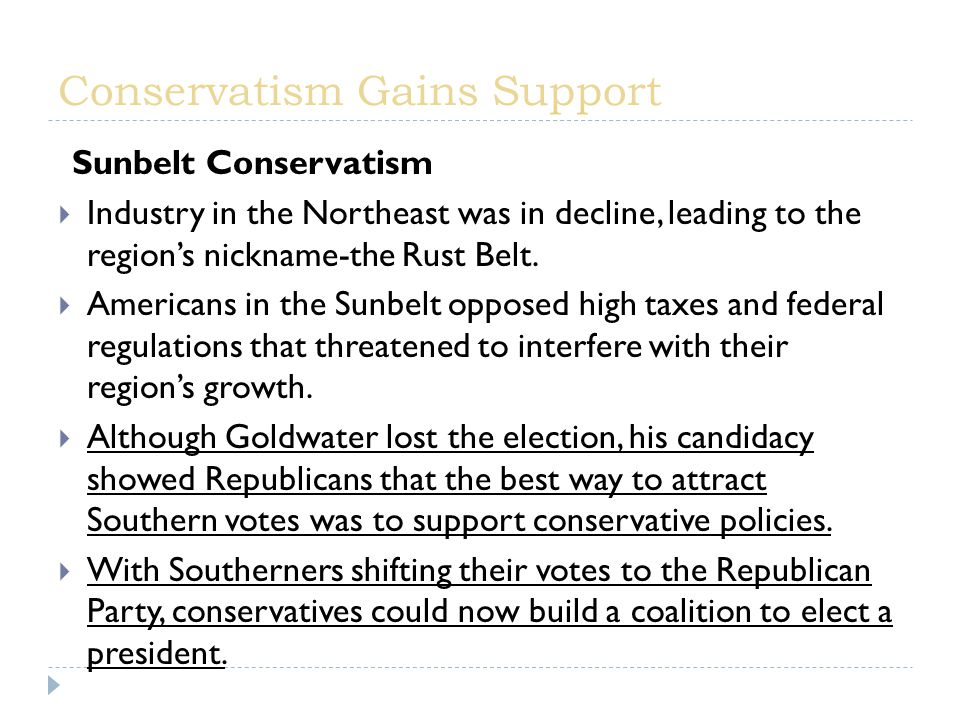 Sunbelt Conservatism  Industry in the Northeast was in decline, leading to the region's nickname-the Rust Belt.