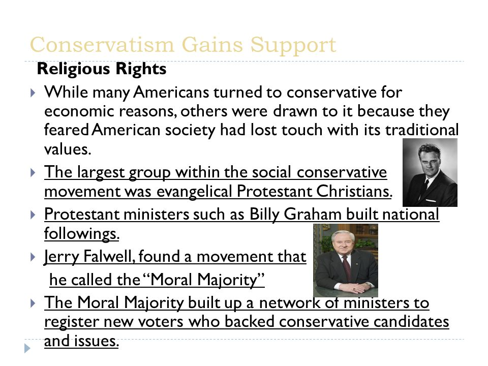 Religious Rights  While many Americans turned to conservative for economic reasons, others were drawn to it because they feared American society had lost touch with its traditional values.