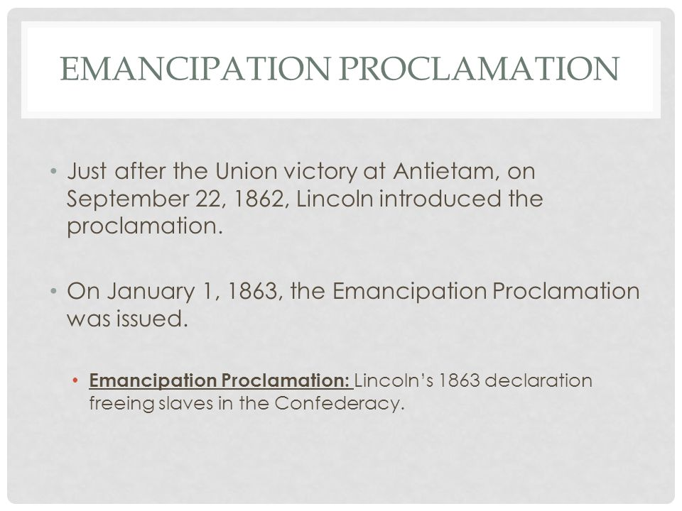 EMANCIPATION PROCLAMATION Just after the Union victory at Antietam, on September 22, 1862, Lincoln introduced the proclamation.