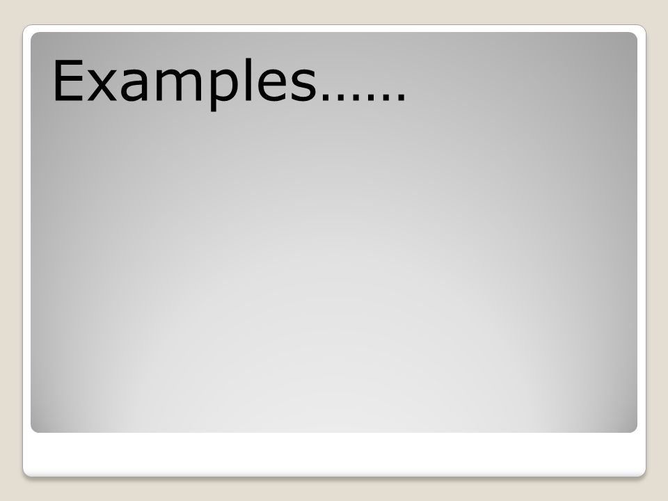 Examples……