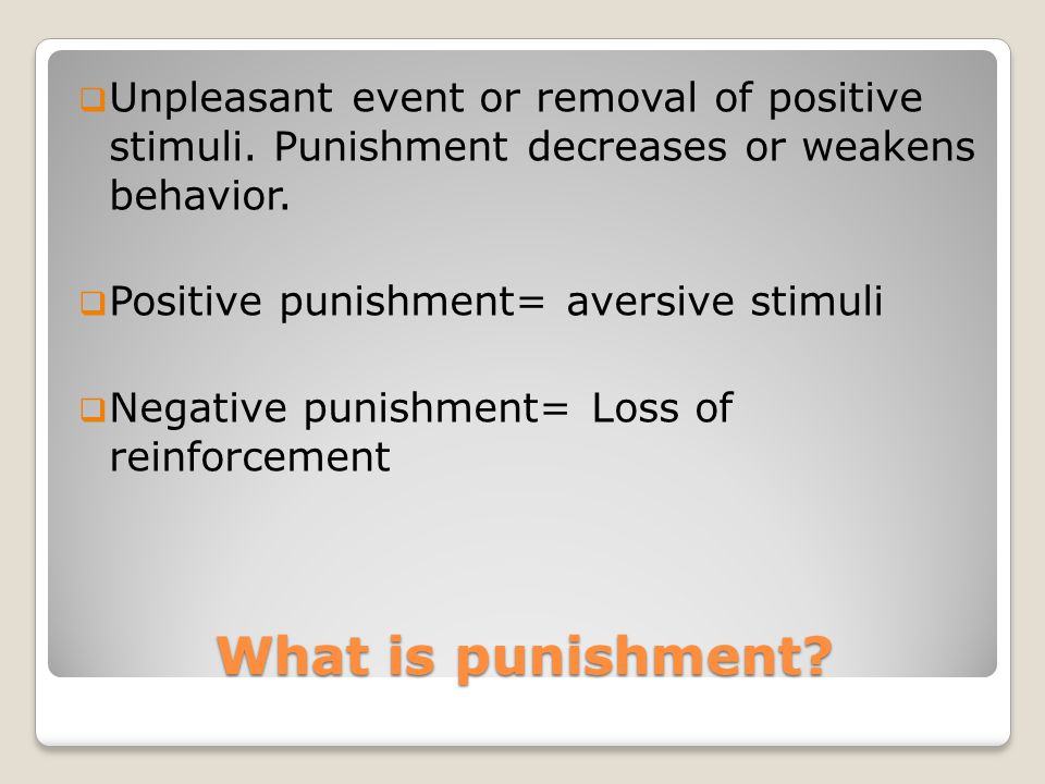 Side effects of punishment People/situations associated with punishment become feared, resented or disliked Encourage escape and avoidance Can increase aggression