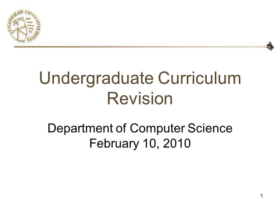 1 Undergraduate Curriculum Revision Department of Computer Science February 10, 2010