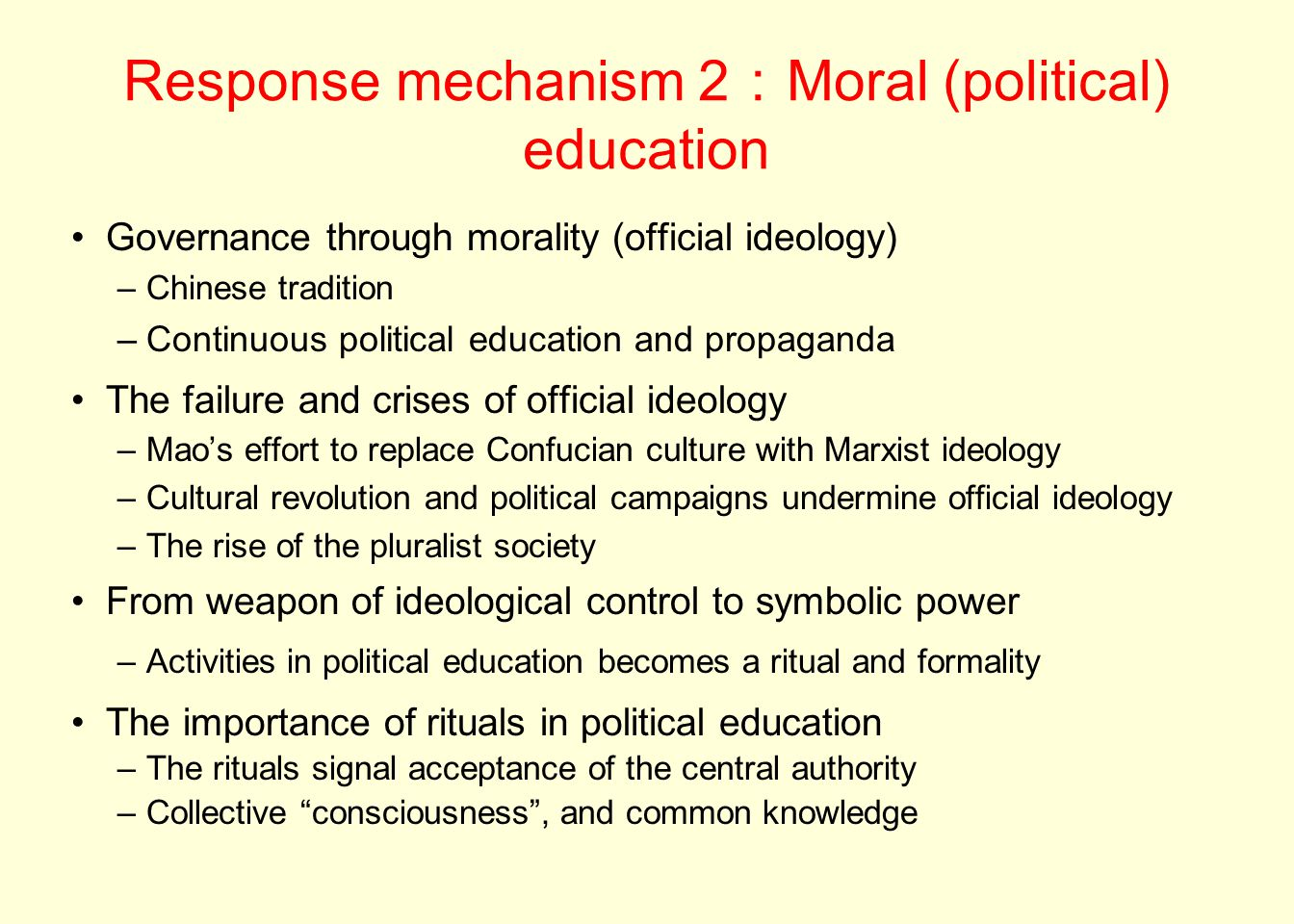 Response mechanism 2 : Moral (political) education Governance through morality (official ideology) –Chinese tradition –Continuous political education