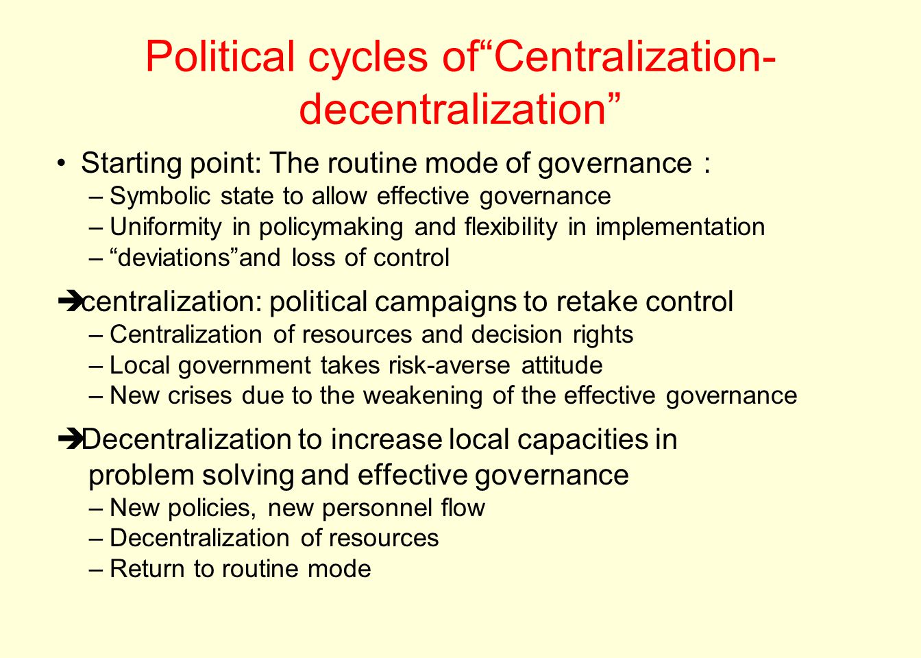 """Political cycles of""""Centralization- decentralization"""" Starting point: The routine mode of governance : –Symbolic state to allow effective governance –"""