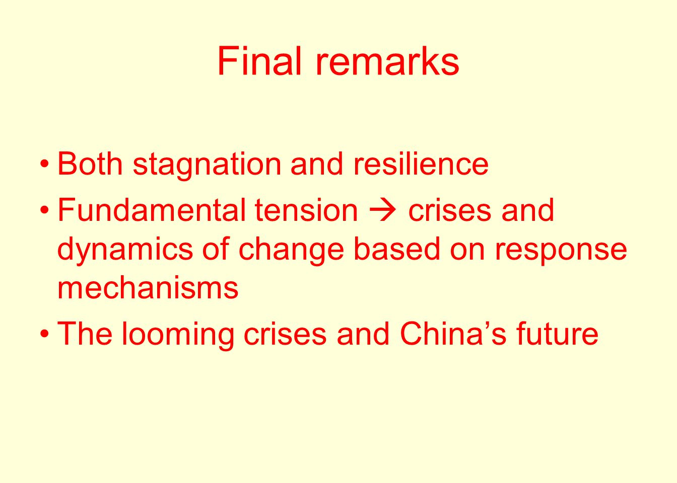 Final remarks Both stagnation and resilience Fundamental tension  crises and dynamics of change based on response mechanisms The looming crises and C