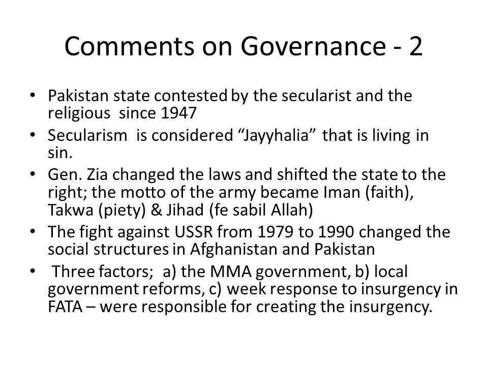 Comments on Governance - 2 Pakistan state contested by the secularist and the religious since 1947 Secularism is considered Jayyhalia that is living in sin.