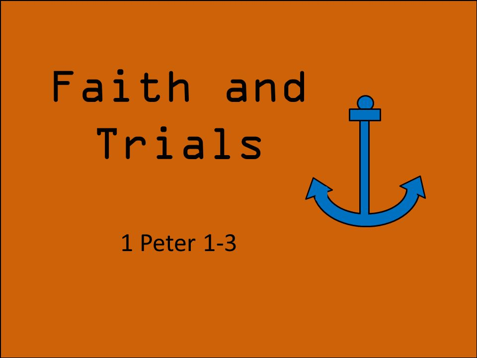 Faith and Trials 1 Peter 1-3