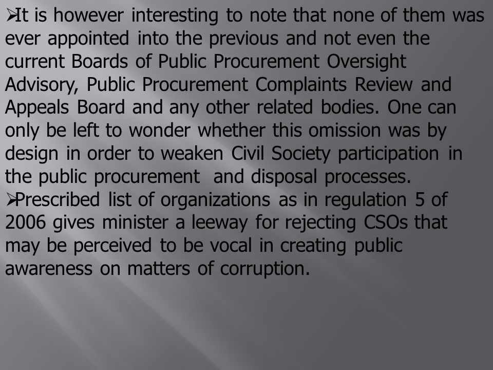  It is however interesting to note that none of them was ever appointed into the previous and not even the current Boards of Public Procurement Oversight Advisory, Public Procurement Complaints Review and Appeals Board and any other related bodies.