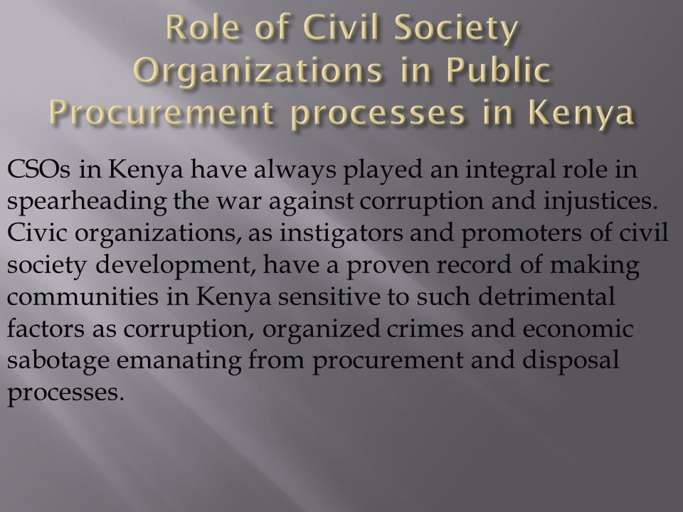 CSOs in Kenya have always played an integral role in spearheading the war against corruption and injustices.