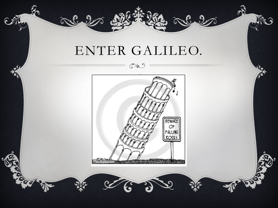 ENTER GALILEO.
