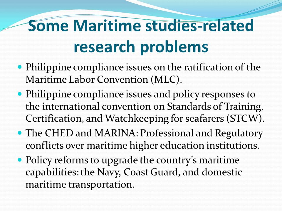Some Maritime studies-related research problems Philippine compliance issues on the ratification of the Maritime Labor Convention (MLC).