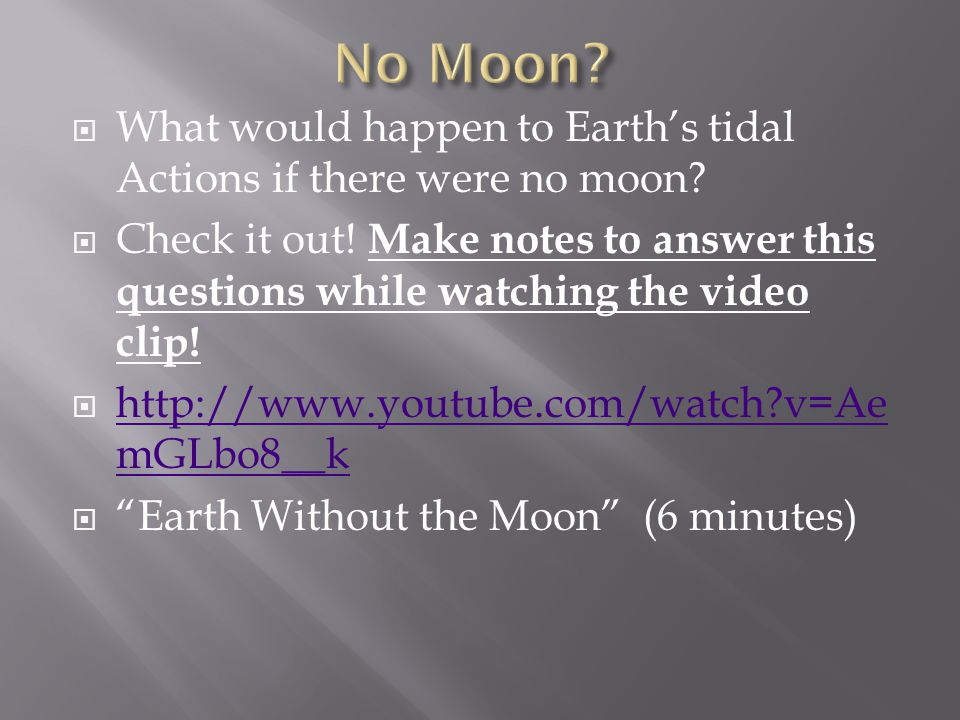  What would happen to Earth's tidal Actions if there were no moon.
