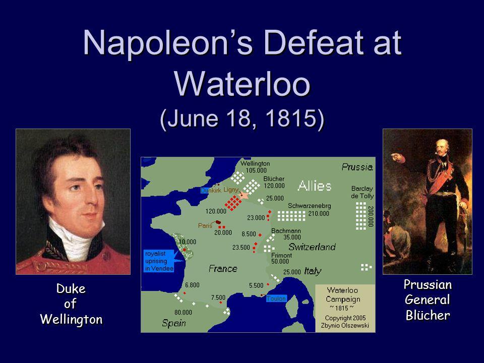 Napoleon's Defeat at Waterloo (June 18, 1815) Duke of Wellington Prussian General Blücher