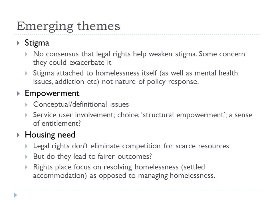 Emerging themes  Stigma  No consensus that legal rights help weaken stigma.