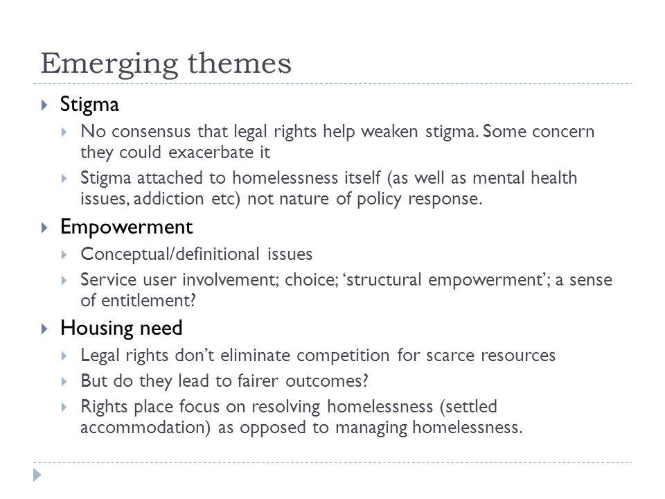 Emerging themes  Stigma  No consensus that legal rights help weaken stigma.