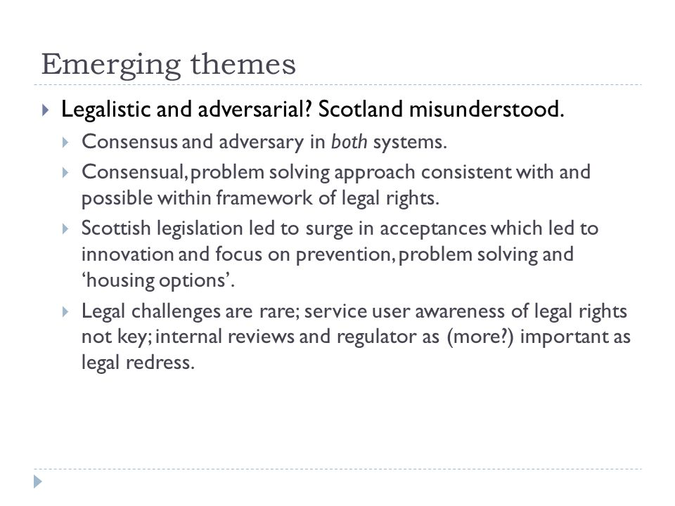 Emerging themes  Legalistic and adversarial. Scotland misunderstood.