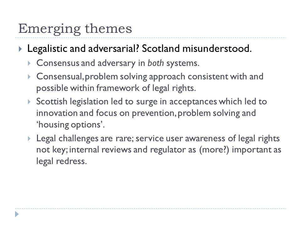 Emerging themes  Legalistic and adversarial. Scotland misunderstood.